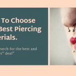 How to choose the best piercing materials.