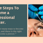 Three steps to become a professional piercer.